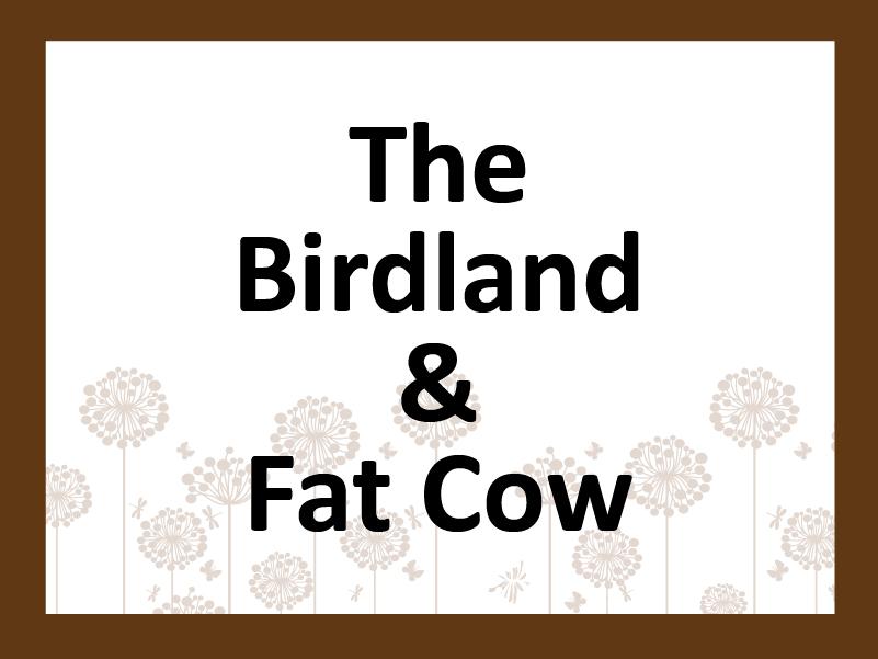 The Birdland & Fat Cow